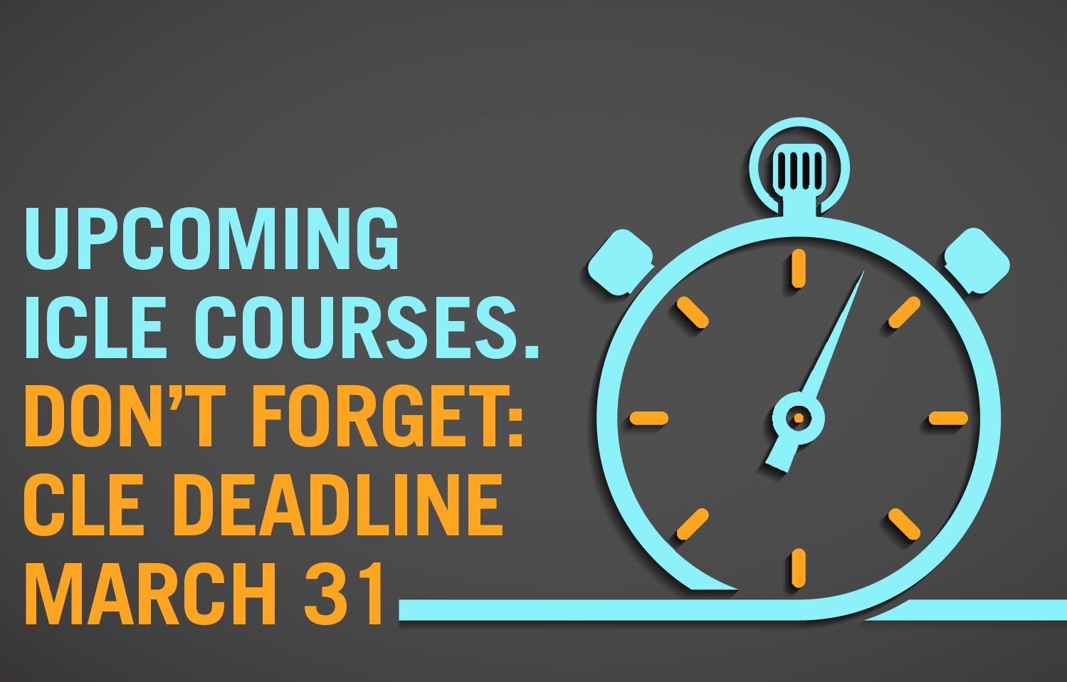 CLE Deadline: March 31. Upcoming ICLE Courses.